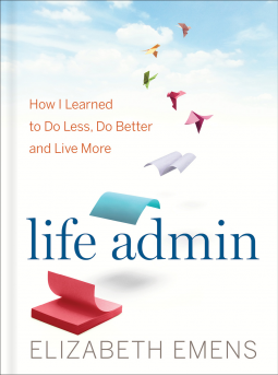 Life Admin: How I Learned to Do Less, Do Better, and Live More Book Cover