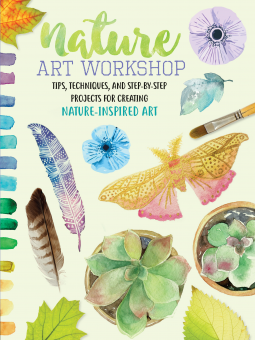 Nature Art Workshop: Tips, techniques, and step-by-step projects for creating nature-inspired art Book Cover