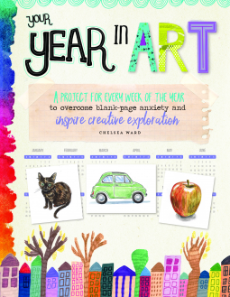 Your Year in Art: A project for every week of the year to overcome blank-page anxiety and inspire creative exploration Book Cover